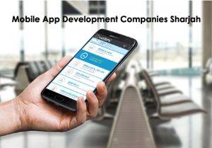 Top Mobile App Development Companies in Sharjah